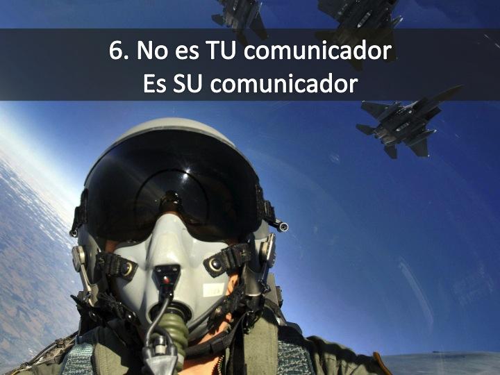 Imagen de un piloto de caza en vuelo  con la leyenda: 6. No es TU comunicador, es SU comunicador.  Imagen tomada de http://static3.businessinsider.com/image/53e40c5c6da81166279a360d/pentagon-denies-report-us-is-bombing-isis-targets-in-iraq.jpg