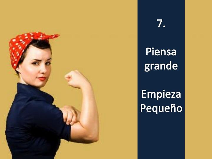 Imagen de una mujer caracterizada como Rosie la Remachadora con la leyenda: 7. Piensa Grande, Empieza Pequeño. Imagen tomada de http://www.wallpaper4k.com/wp/style/WPAWNXJQ.jpg