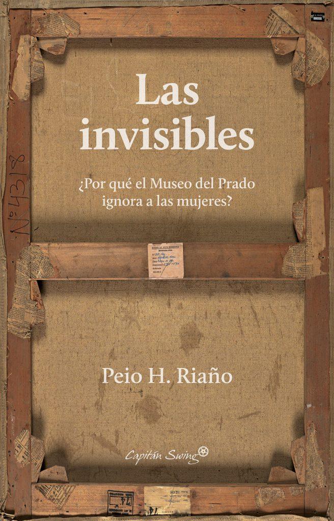 """Portada del libro """"Las invisibles"""" del autor Peio H. Riaño, editado por Capitan Swing."""